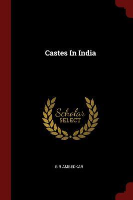 Castes in India - Ambedkar, B R