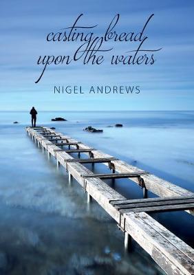 Casting Bread Upon The Waters - Andrews, Nigel John