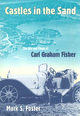 Castles in the Sand: The Life and Times of Carl Graham Fisher - Foster, Mark S