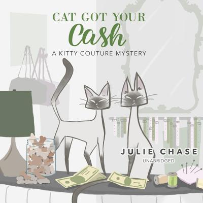 Cat Got Your Cash: A Kitty Couture Mystery - Chase, Julie, and Pressley, Brittany (Read by)