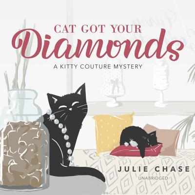Cat Got Your Diamonds: A Kitty Couture Mystery - Chase, Julie, and Pressley, Brittany (Read by)