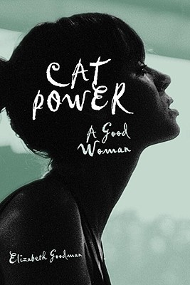 Cat Power: A Good Woman - Goodman, Elizabeth