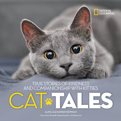 Cat Tales: True Stories of Kindness and Companionship with Kitties - Newman, Aline, and Nagelschneider, Mieshelle (Foreword by)