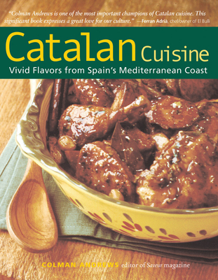 Catalan Cuisine, Revised Edition: Vivid Flavors from Spain's Mediterranean Coast - Andrews, Colman