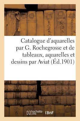 Catalogue d'Aquarelles Par G. Rochegrosse Et de Tableaux, Aquarelles Et Dessins Par Aviat - Collectif