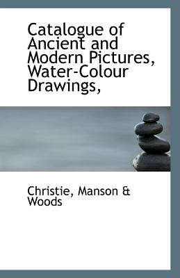 Catalogue of Ancient and Modern Pictures, Water-Colour Drawings, - Manson & Woods, Christie