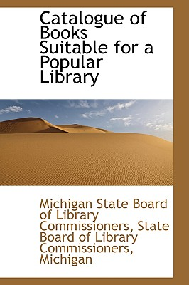 Catalogue of Books Suitable for a Popular Library - Commissioners, Michigan State Board of