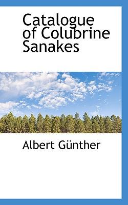 Catalogue of Colubrine Sanakes - Gunther, Albert Carl Ludwig Gotthilf