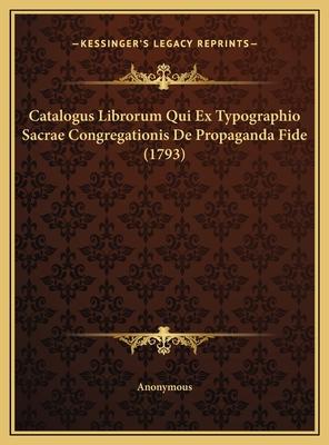 Catalogus Librorum Qui Ex Typographio Sacrae Congregationis de Propaganda Fide (1793) - Anonymous