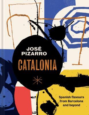 Catalonia: Spanish Recipes from Barcelona and Beyond - Pizarro, Jose