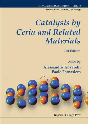 Catalysis by Ceria and Related Materials - Trovarelli, Alessandro, and Fornasiero, Paolo