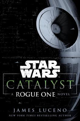 Catalyst: A Rogue One Novel - Luceno, James
