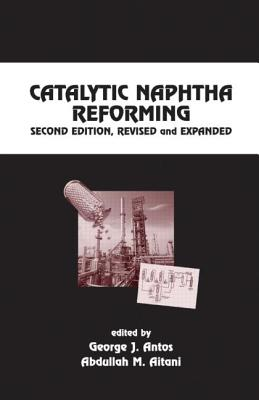 Catalytic Naphtha Reforming, Revised and Expanded - Antos, George J