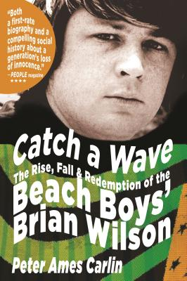 Catch a Wave: The Rise, Fall, and Redemption of the Beach Boys' Brian Wilson - Carlin, Peter Ames