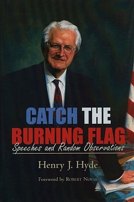 Catch the Burning Flag: Speeches and Random Observations of Henry Hyde - Hyde, Henry J, Rep.