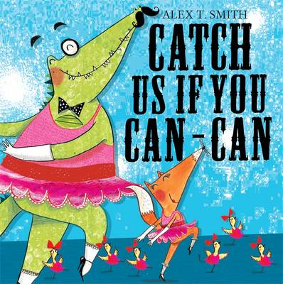 Catch Us If You Can-can! - Smith, Alex T.