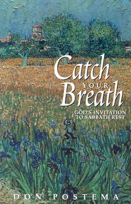 Catch Your Breath: God's Invitation to Sabbath Rest - Postema, Don