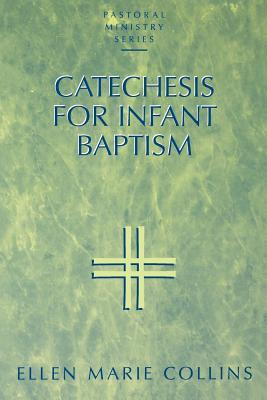 Catechesis for Infant Baptism - Collins, Ellen M