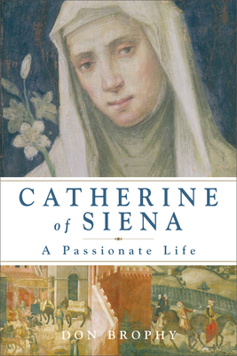Catherine of Siena: A Passionate Life - Brophy, Don