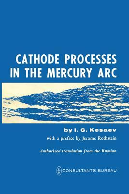 Cathode Processes in the Mercury ARC - Kesaev, I G