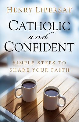 Catholic and Confident: Simple Steps to Share Your Faith - Libersat, Henry (Narrator)
