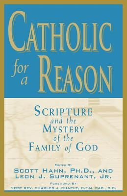 Catholic for a Reason: Scripture and the Mystery of the Family of God - Suprenant, Leon J, Jr. (Editor), and Hahn, Scott W (Editor), and Chaput, Archbishop Charles J (Foreword by)