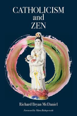 Catholicism and Zen - McDaniel, Richard Bryan