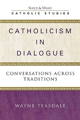 Catholicism in Dialogue: Conversations Across Traditions - Teasdale, Wayne, Brother