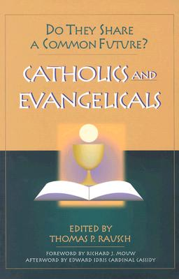 Catholics & Evangelicals: Do They Share a Common Future? - Rausch, Thomas P, Reverend, S.J., Ph.D. (Editor)