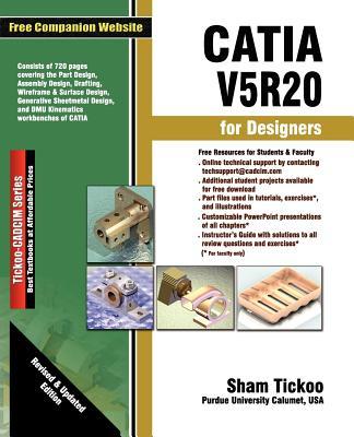 Catia V5r20 for Designers - Univ., Prof. Sham Tickoo Purdue; Technologies, Cadcim