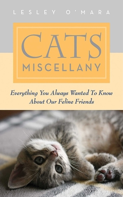 Cats Miscellany: Everything You Always Wanted to Know about Our Feline Friends - O'Mara, Lesley