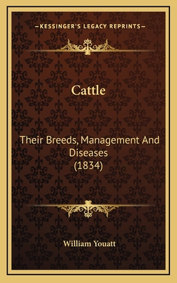 Cattle: Their Breeds, Management and Diseases (1834) - Youatt, William