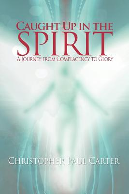 Caught Up in the Spirit - Carter, Christopher Paul