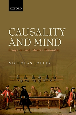 Causality and Mind: Essays on Early Modern Philosophy - Jolley, Nicholas