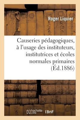 Causeries Pedagogiques, A L'Usage Des Instituteurs, Des Institutrices, Ecoles Normales Primaires - Liquier-R