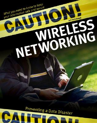 Caution! Wireless Networking: Preventing a Data Disaster - McCullough, Jack