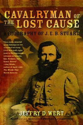 Cavalryman of the Lost Cause: A Biography of J. E. B. Stuart - Wert, Jeffry D