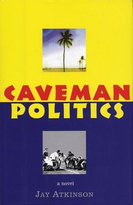 Caveman Politics - Atkinson, Jay