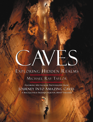 Caves: Exploring Hidden Realms - Taylor, Michael Ray, and Kerbo, Ronald (Foreword by)