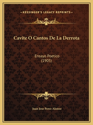 Cavite O Cantos de La Derrota: Ensayo Poetico (1905) - Alonso, Juan Jose Perez