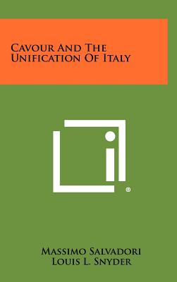 Cavour and the Unification of Italy - Salvadori, Massimo, and Snyder, Louis L, Dr. (Editor)