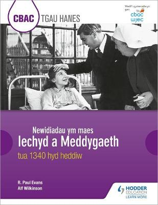 CBAC TGAU HANES Newidiadau ym maes Iechyd a Meddygaeth tua 1340 hyd heddiw (WJEC GCSE History Changes in Health and Medicine c.1340 to the present day Welsh-language edition) - Evans, R. Paul, and Wilkinson, Alf