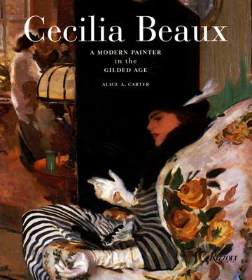 Cecilia Beaux: A Modern Painter in the Gilded Age - Carter, Alice A