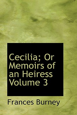 Cecilia; Or Memoirs of an Heiress Volume 3 - Burney, Frances