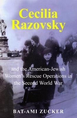 Cecilia Razovsky and the American Jewish Women's Rescue Operations in the Second World War - Zucker, Bat-Ami