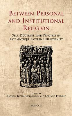 CELAMA 15 Between Personal and Institutional Religion Perrone: Self, Doctrine, and Practice in Late Antique Eastern Christianity - Bitton-Ashkelony, Brouria (Editor)