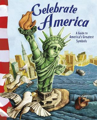 Celebrate America: A Guide to America's Greatest Symbols - Firestone, Mary Lynn, and Pearl, Norman, and Suen, Anastasia