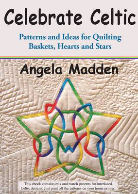 Celebrate Celtic: Patterns and Ideas for Baskets, Hearts and Stars - Angela Madden