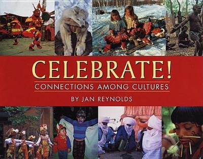Celebrate!: Connections Among Cultures - Reynolds, Jan