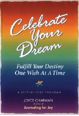Celebrate Your Dream: Fulfill Your Destiny One Wish at a Time - Chapman, Joyce